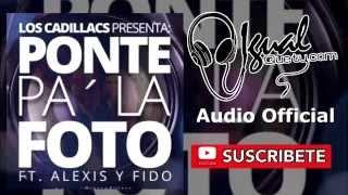 Ponte Pa La Foto - Los Cadillacs Ft. Alexis y Fido