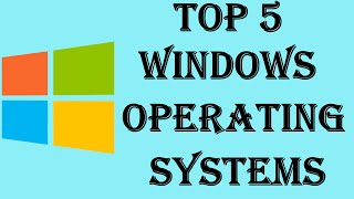 Top 5 - Best Windows Operating Systems of All Time