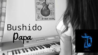 Bushido- Papa (Piano Cover)