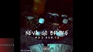 Mad North - Neva Go Broke [Prod. By Ron Ron] [New 2016]