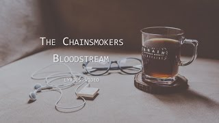 The Chainsmokers - Bloodstream [Lyrics Video]