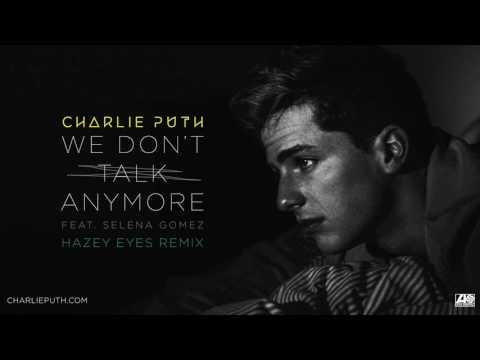Charlie Puth - We Don't Talk Anymore (feat. Selena Gomez) [Hazey Eyes Remix]