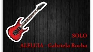 ALELUIA - Gabriela Rocha - solo (Guitarra).