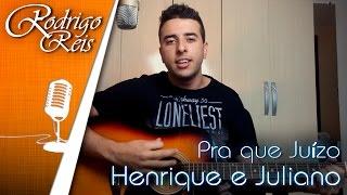[Rodrigo Reis] Pra que Juízo - Henrique e Juliano