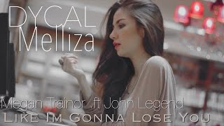 "Megan Trainor .ft John Legend ""Like I'm Gonna Lose You"" [DYCAL & MELLIZA COVER]"