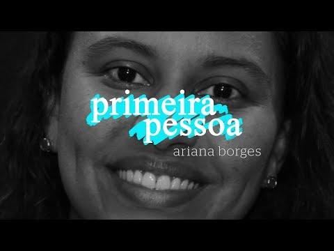 Primeira Pessoa: Ariana Borges