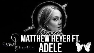 Matthew Heyer Ft. Adele (Eyes Studio Remix)