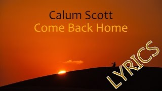 Calum Scott - Come Back Home (LYRICS)