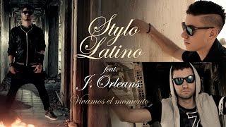 Stylo Latino ft. J.Orleans - Vivamos el momento (Videoclip Oficial)