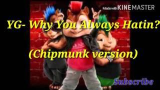 YG- Why You Always Hatin?(Chipmunk version )