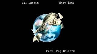 Lil Dennis - Stay True Feat. Pop Dollarz