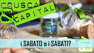12 Crusca&Capital - I sabato o i sabati?