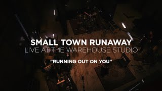 Small Town Runaway - 'Running Out On You' Live from the Warehouse Studio