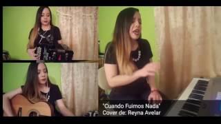 Cuando Fuimos Nada (Cover de Reyna Avelar)