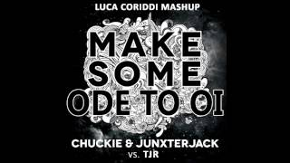 Chuckie ft Junxterjack vs Tjr - Make Some Ode To Oi - Luca Coriddi Mashup