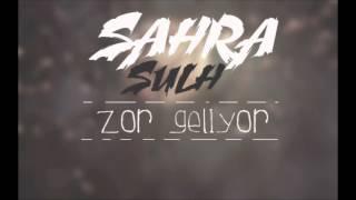 Sahra Sulh - Zor Geliyor (Mavihane) 2015