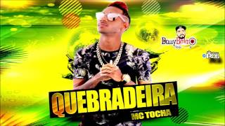 MC TOCHA - QUEBRADEIRA (ÁUDIO ORIGINAL) DANY BALA