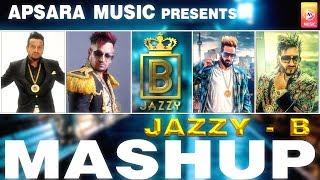 Jazzy B: Mashup    All Songs   APSARA MUSIC   NEW MASHUP 2018