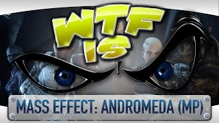 WTF Is... - Mass Effect: Andromeda (Multiplayer) ? width=