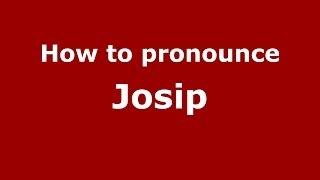 How to pronounce Josip (Italian/Italy) - PronounceNames.com