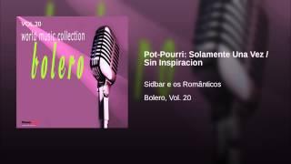 Pot-Pourri: Solamente Una Vez / Sin Inspiracion
