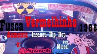 Fusca Vermelhinho 1968 - Paredão - Insanou Hip Hop part. Misael - Aumenta o Som