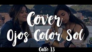 Calle 13 - Ojos Color Sol (Cover por Wendy Giraldo - Camila Villada )