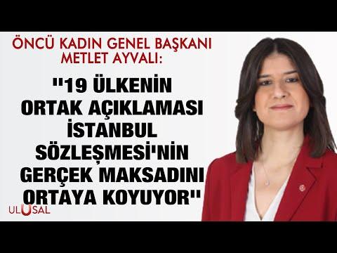 """Meltem Ayvalı: """"19 ülkenin ortak açıklaması İstanbul Sözleşmesi'nin gerçek maksadını ortaya koyuyor"""""""