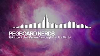 Pegboard Nerds - Talk About It (feat. Desirée Dawson Virtual Riot Remix)