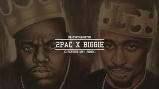 2pac X Biggie (13 reasons why remix)