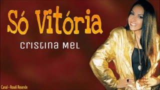 Cristina Mel - É Só Vitória (Com letra)