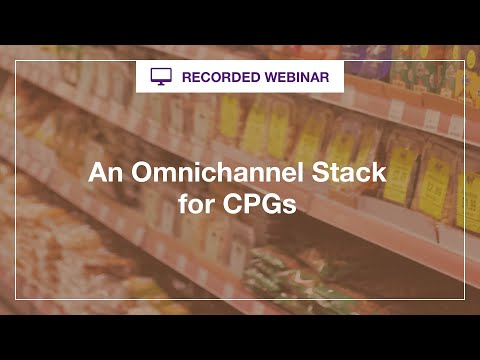 Webinar: An Omnichannel Stack for CPGs