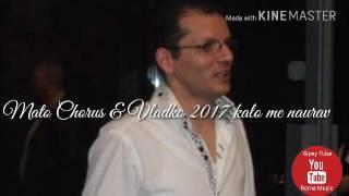 Mato Chorus & Vladko 2017 Kalo me naurav