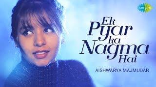Ek Pyar Ka Nagma Hai | Cover |Aishwarya Majmudar I Hd Video