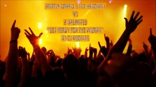 Martin Garrix & Jay Hardway vs 2 Unlimited - Get Ready For The Wizard (DJ-CJ Bootleg)