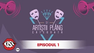 Si artistii plang cateodata (Ep. 1)