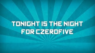 Tonight is the Night (For CZeroFive)