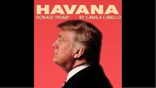 DONALD TRUMP SINGS Havana - Camila Cabello