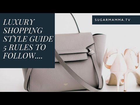 Shopping – 5 Style Rules for Luxury Shoes, Handbags, Clothes & Accessories || SugarMamma.TV