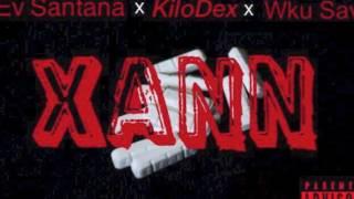 "KiloDex- ""XANN"" ft. Ev Santana x Wku Savv   (Subscribe)"