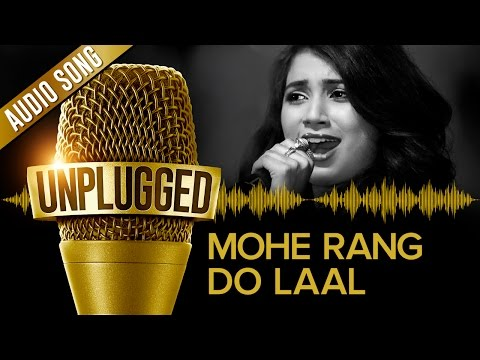 UNPLUGGED Full Audio Song - Mohe Rang Do Laal by Shreya Ghoshal