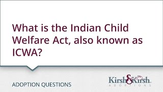 Adoption Questions: What is the Indian Child Welfare Act, also known as ICWA?