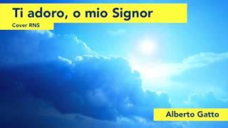 Alberto Gatto - Ti adoro, o mio Signor (RNS cover)
