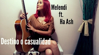 Melendi ft. Ha ash - Destino o casualidad ((Cover)) Fanny..