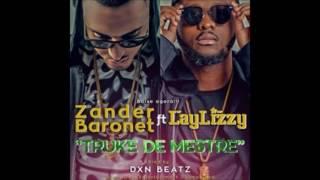Zander Baronet - Truke De Mestre (feat. Laylizzy) ( 2o16 )
