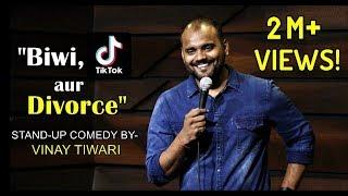 Biwi, TikTok Aur Divorce | Stand Up Comedy (2019) | Vinay Tiwari