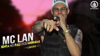 MC Lan - Senta no Pau dos Quebrada (Lan RW) Lançamento Oficial 2016