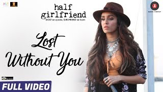 Lost Without You - Full Video   Half Girlfriend   Arjun K, Shraddha K   Ami Mishra, Anushka Shahaney width=