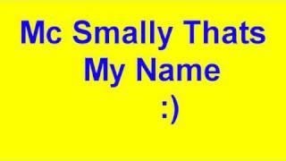 Mc Smally Thats My Name (And Lyrics)