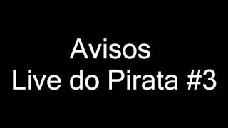 Aviso Live do Pirata #3